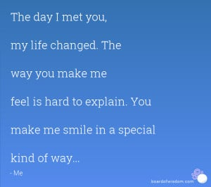 ... make me feel is hard to explain. You make me smile in a special kind