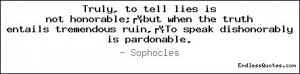 ... the truth entails tremendous ruin,To speak dishonorably is pardonable