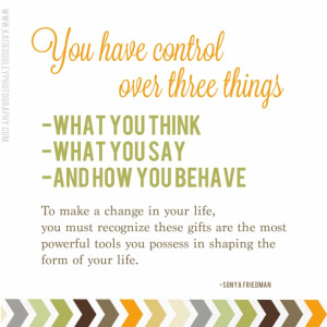 Quote | You have control over three things…