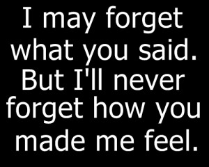 ... You Said. But I'll Never Forget How You Made Me Feel ~ Love Quote