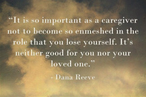 as a caregiver not to become so enmeshed in the role that you ...