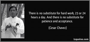 There is no substitute for hard work, 23 or 24 hours a day. And there ...