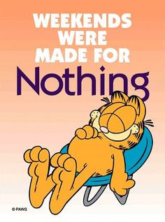 ... Weekend, Relaxing Garfield, Funny Stuff, Friday Quotes, Weekend Quotes