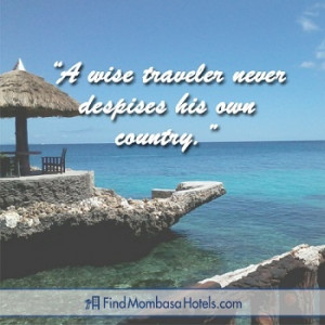 """... wise traveler never despises his own country."""" – Carlo Goldoni"""