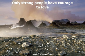 people have courage to love Heinrich Mann Quotes StatusMind