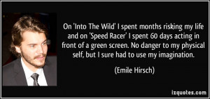 On 'Into The Wild' I spent months risking my life and on 'Speed Racer ...