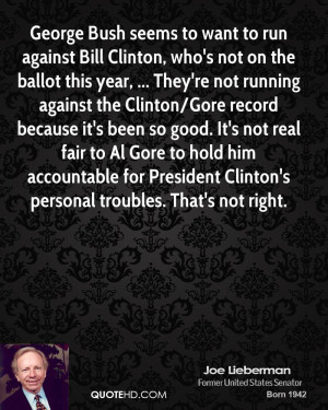 George Bush seems to want to run against Bill Clinton, who's not on ...