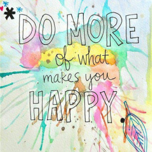 ... of-what-makes-you-happy-words-of-encouragement-inspirational-quote.jpg