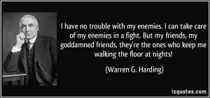 no trouble with my enemies. I can take care of my enemies in a fight ...