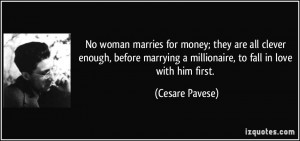 No woman marries for money; they are all clever enough, before ...