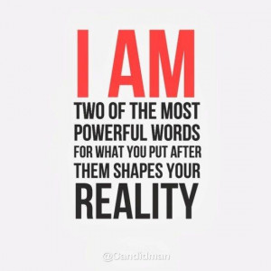 am two of the most powerful words for what you put after them ...