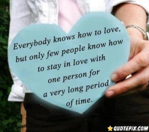 ... To Love But Only Few People Know How To Stay In Love With One Person