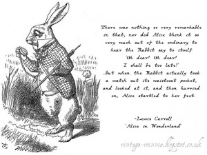 Alice in Wonderland: I Shall be too Late!' - Lewis Carroll