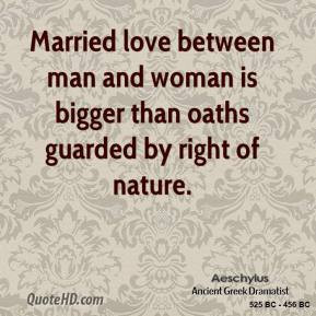 Aeschylus - Married love between man and woman is bigger than oaths ...