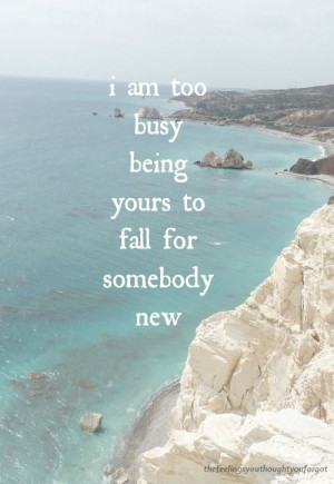 am too busy being yours to fall for somebody new