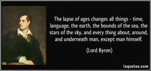 The lapse of ages changes all things - time, language, the earth, the ...