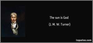 The sun is God - J. M. W. Turner