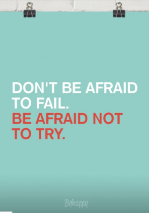 don_t-be-afraid-to-fail-be-afraid-not-to-try-behappy-me_.jpg
