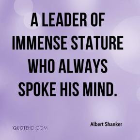 leader of immense stature who always spoke his mind. - Albert ...
