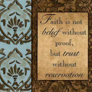 ... not Belief without proof but Trust without Reservation - Belief Quote
