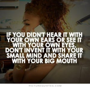 Don't share it with your big mouth Picture Quote #1