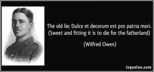 ... . (Sweet and fitting it is to die for the fatherland) - Wilfred Owen