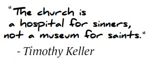 The church is a hospital for sinners, not a museum for saints.