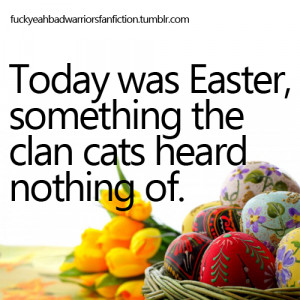 Today was Easter, something the clan cats heard nothing of.