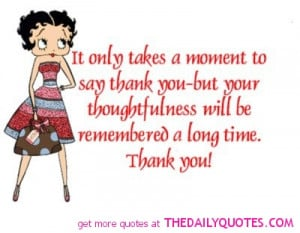 ... You-But Your Thoughtfulness Will Be Remembered A Long Time. Thank You