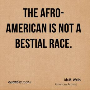 ida b wells quotes the afro american is not a bestial race ida b wells