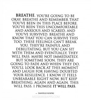 Breathe. You're going to be okay. Breathe and remember that you've ...