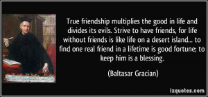 ... is good fortune; to keep him is a blessing. - Baltasar Gracian