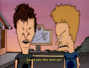 cartoon 90's Beavis and Butthead Butthead seriously beavis shut up