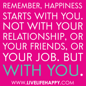 Remember,Happiness Starts With You,Not With Your Relationship, or Your ...
