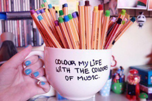 Colour my life with the colours of music.