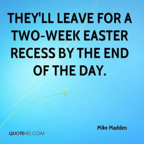 They'll Leave For A Two-Week Easter Recess By The End Of The Day ...