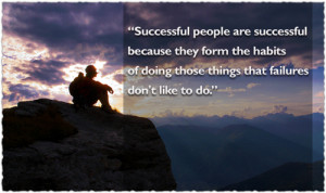Successful People Are Successful Because They Form The Habits of Doing ...