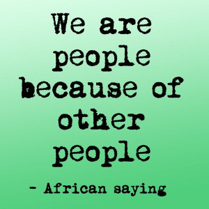 Family quotes, sayings, we are people, african sayings