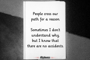 People cross our path for a reason   Quotes on Slapix.com