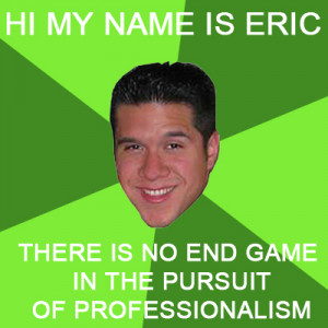 Fun Fact: The Pursuit of Professionalism just goes on and on like the ...