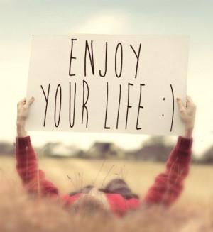 enjoying life quotes and sayings