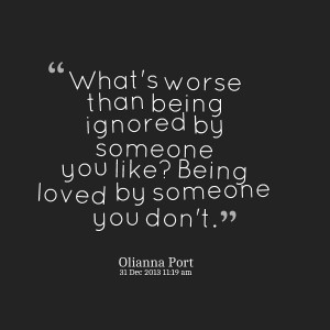 Quotes from Olianna Port: What's worse than being ignored by ...