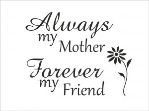 Vinyl-Wall-Quote-My-Mother-My-Friend-VINYL-STICKER-DECAL-WALL-ART-FREE ...