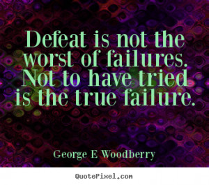 Defeat Not The Worst...