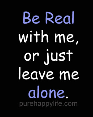 Dating Quotes: Be Real with me, or just leave me alone…