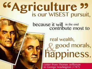 AGRICULTURE is our wisest pursuit, because it will in the end ...