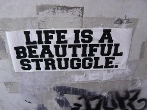Keywords : Life , Beautiful , Struggle , Author Unknown , quotes ...