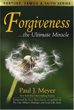 Forgiveness...the Ultimate Miracle (Fortune, Family & Faith Series)
