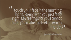 touch your face in the morning light, Being with you just feels right ...
