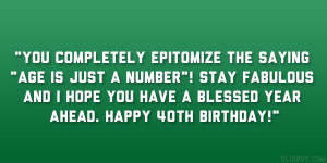 ... fabulous and I hope you have a blessed year ahead. Happy 40th birthday